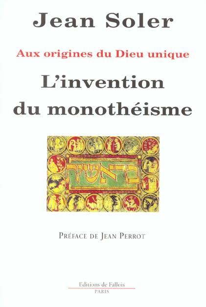 L'Invention Du Monotheisme ; Aux Origines Du Dieu Unique