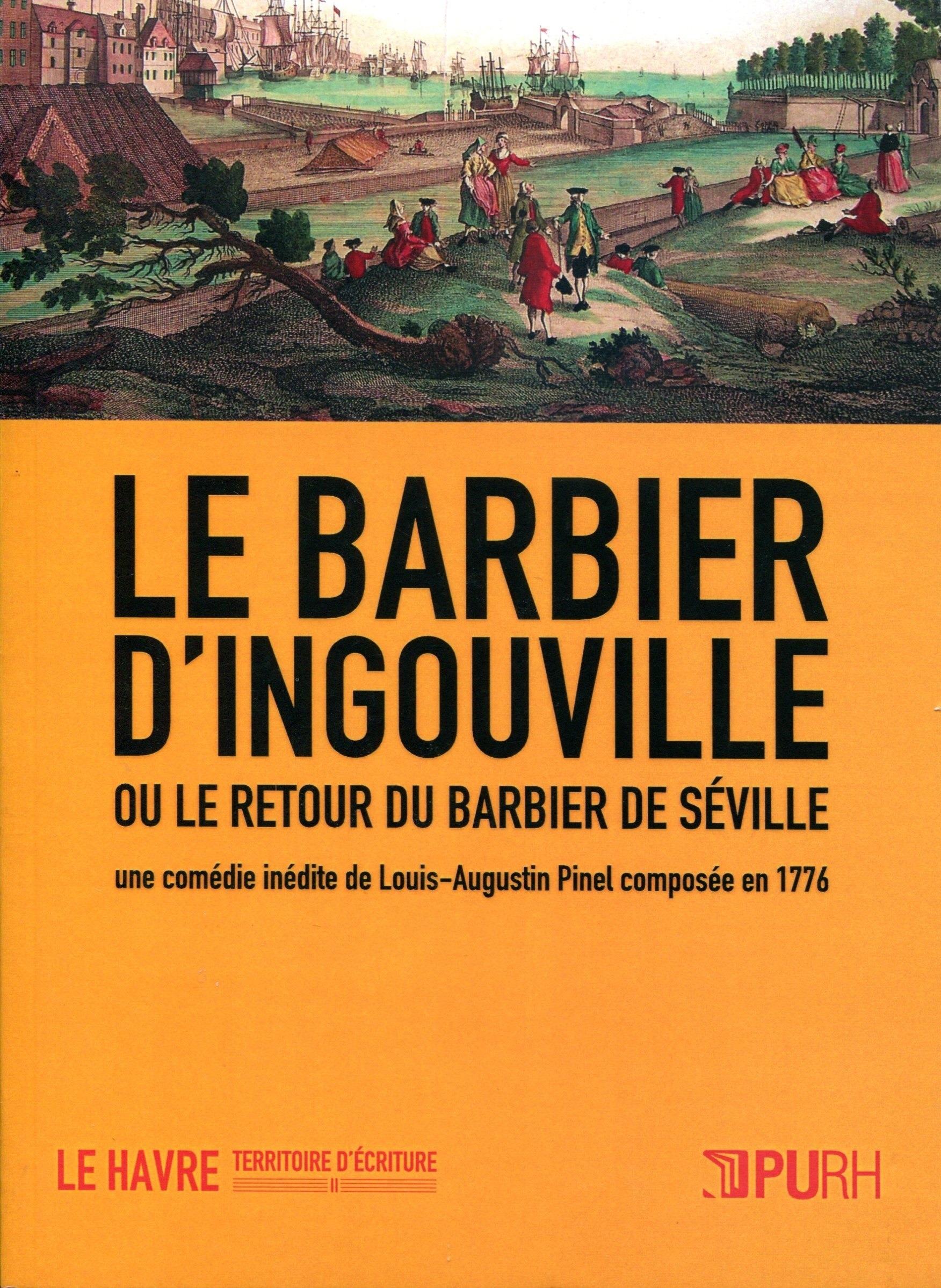 Le barbier d'Ingouville ou le retour du barbier de Séville ; une comédie inédite de Louis-Augustin Pinel, composée en 1776