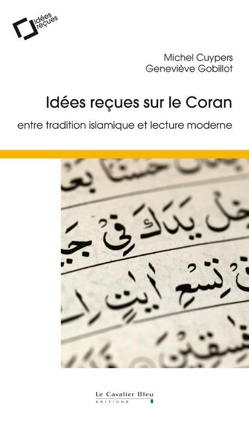IDEES RECUES SUR LE CORAN  -  ENTRE TRADITION ISLAMIQUE ET LECTURE MODERNE