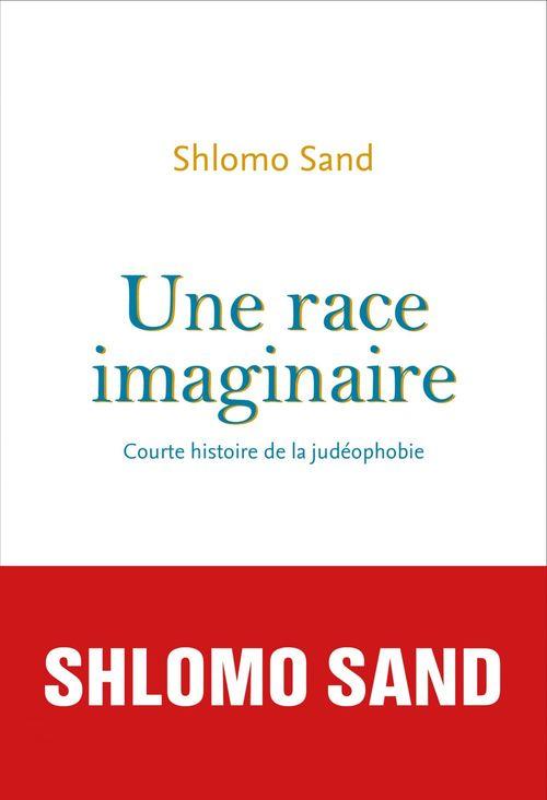 Une race imaginaire. Courte histoire de la judéophobie