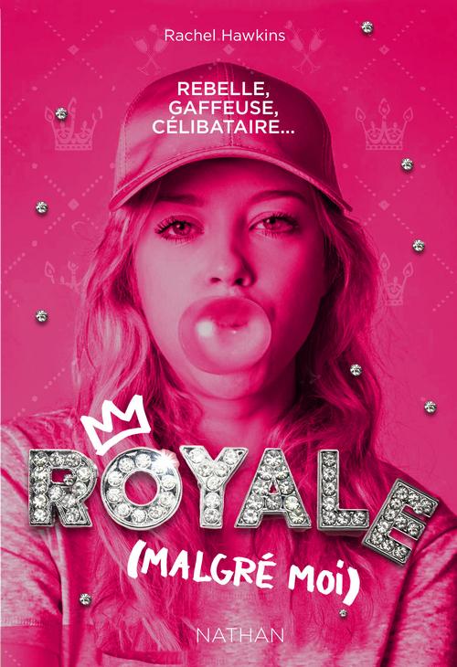 Royale malgré moi T.1 ; rebelle, gaffeuse, célibataire...