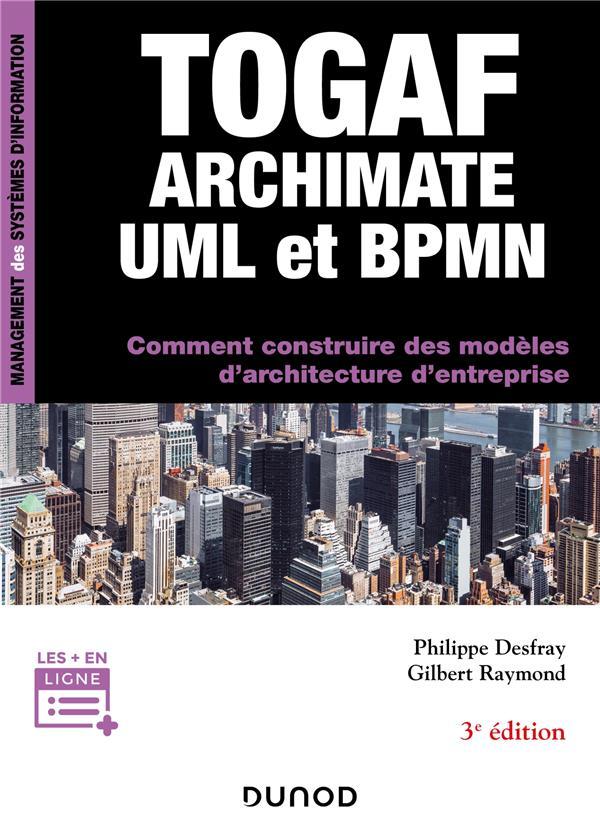 TOGAF, Archimate, UML et BPMN ; comment construire des modèles d'architecture d'entreprise (3e édition)