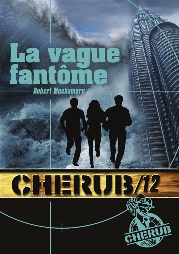 CHERUB - T12 - CHERUB MISSION 12: LA VAGUE FANTOME