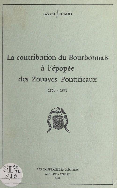 La contribution du Bourbonnais à l'épopée des Zouaves pontificaux, 1860-1870  - Gérard Picaud