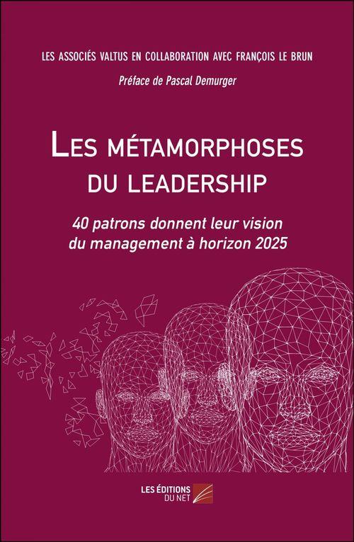 les métamorphoses du leadership ; 40 patrons donnent leur vision du management à horizon 2025