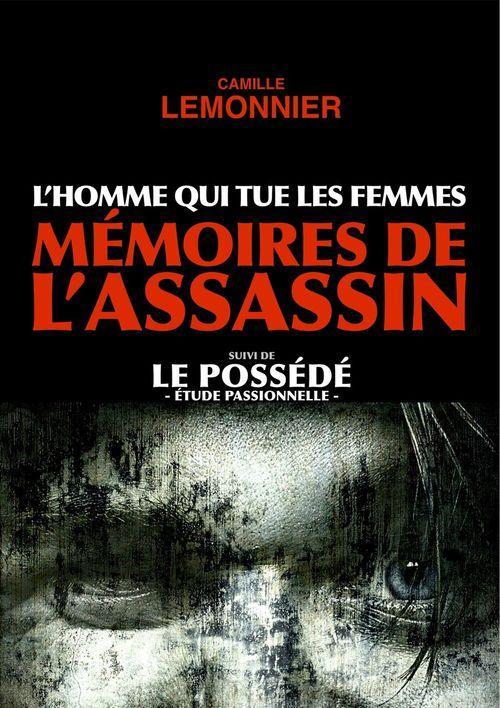 L'Homme qui tue les Femmes. Mémoires de l'Assassin (suivi de Le Possédé)