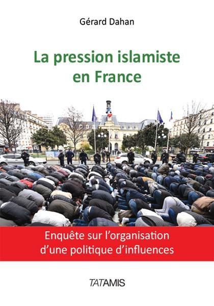 La pression islamiste en France ; enquête sur l'organisation d'une politique d'influences