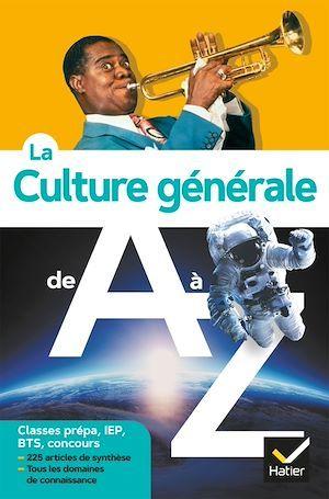 La culture generale de a a z (nouvelle edition) - classes prepa, iep, concours administratifs...