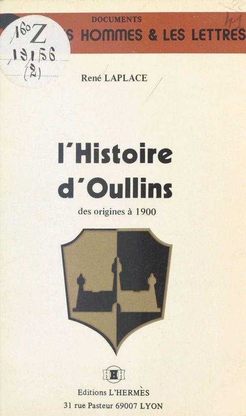 L'Histoire d'Oullins des origines à 1900  - René Laplace