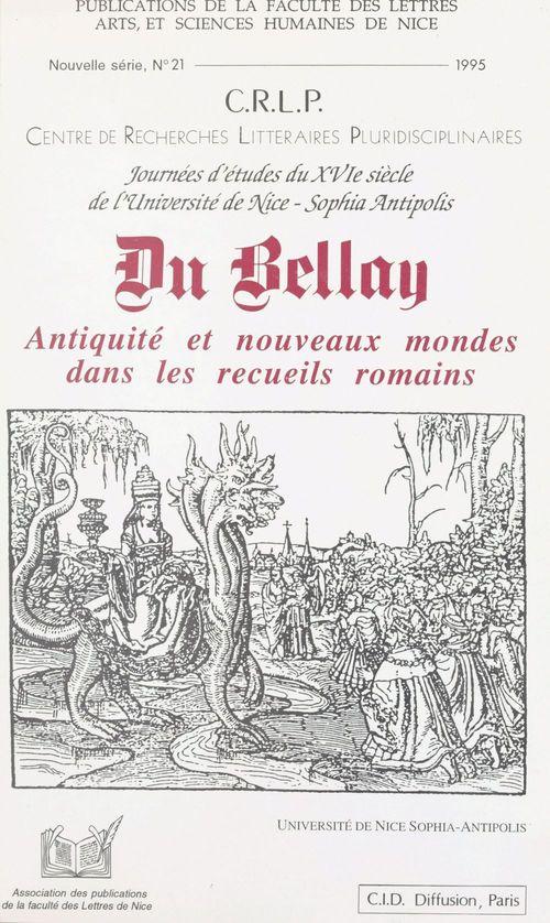 Du bellay ; antiquite et nouveaux mondes dans les recueils romains