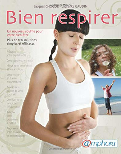 Bien respirer ; un nouveau souffle pour votre bien-être ; plus de 120 solutions simples et efficaces