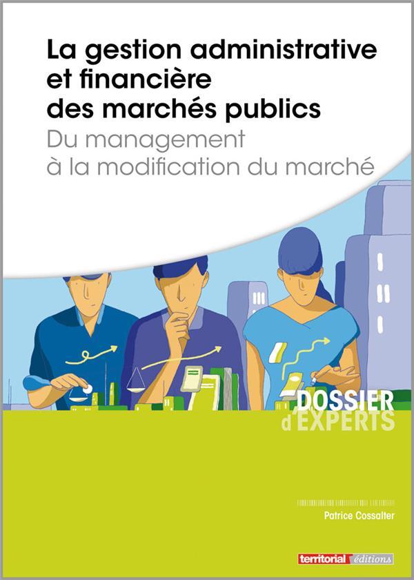 La gestion administrative et financière des marchés publics ; du management à la modification du marché