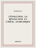 L´évolution, la révolution et l´idéal anarchique