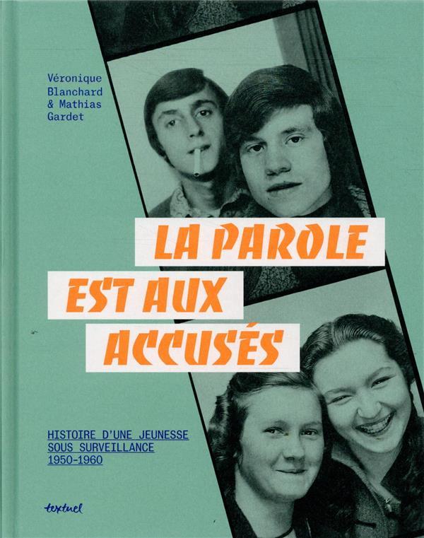 La parole est aux accusés ; histoires d'une jeunesse sous sourveillance, 1950-1960