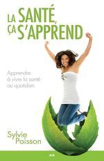 Vente EBooks : La santé, ca s'apprend ; apprendre à vivre la santé au quotidien  - Sylvie Poisson