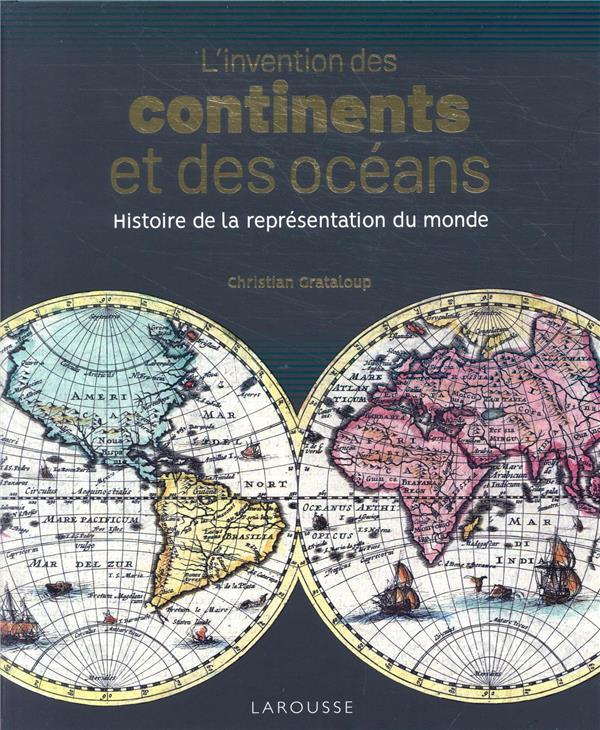 L'invention des continents et des océans ; histoire de la représentation du monde