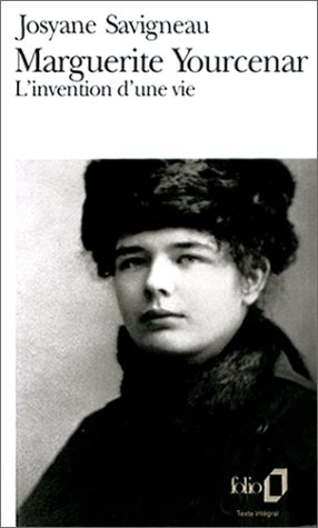 Marguerite yourcenar - l'invention d'une vie