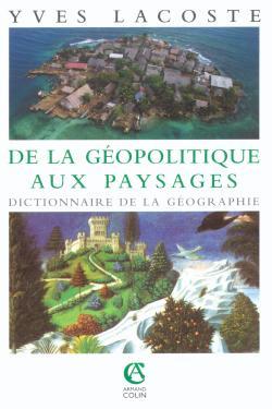 de la geopolitique aux paysages - dictionnaire de la geographie