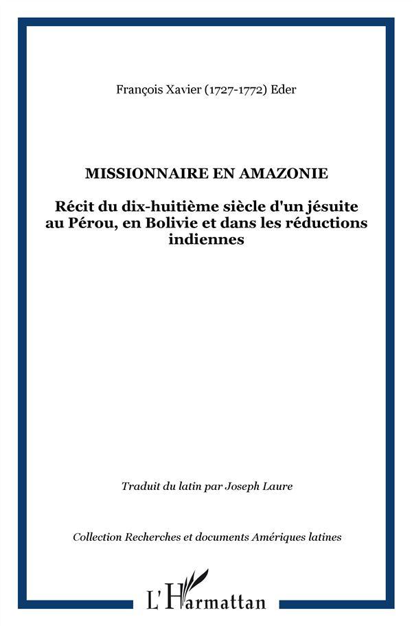 Missionnaire en Amazonie ; récit du dix-huitième siècle d'un jésuite au Pérou, en Bolivie et dans les réductions indiennes