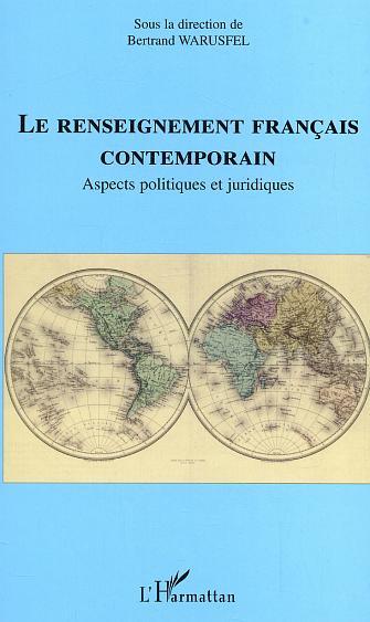 Le renseignement francais contemporain - aspects politiques et juridiques