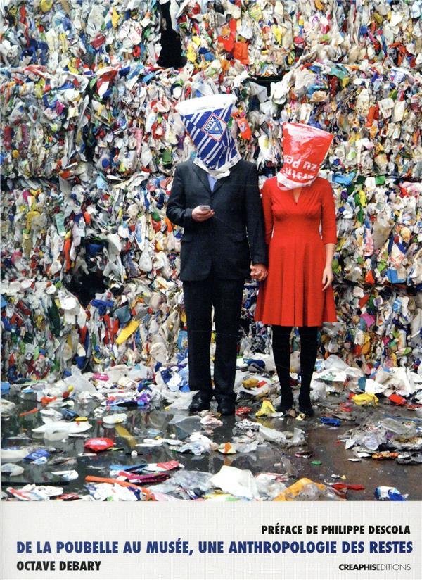 De la poubelle au musée, une anthropologie des restes