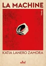 Vente Livre Numérique : La Machine  - Katia Lanero Zamora