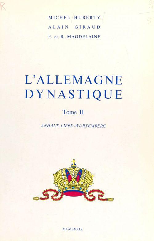 L'Allemagne dynastique (2) : Anhalt, Lippe, Wurtemberg  - Alain Giraud  - Michel Huberty  - François Magdelaine