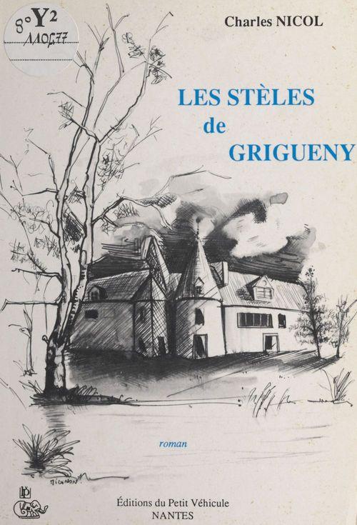 Les stèles de Grigueny  - Charles Nicol