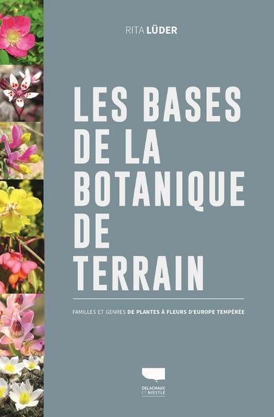 Les bases de la botanique de terrain ; familles et genres des plantes à fleurs d'Europe tempérée