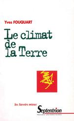 Le climat de la terre fonctionnement de la machine climatique, influence humaine et evolution probab  - Yves Fouquart