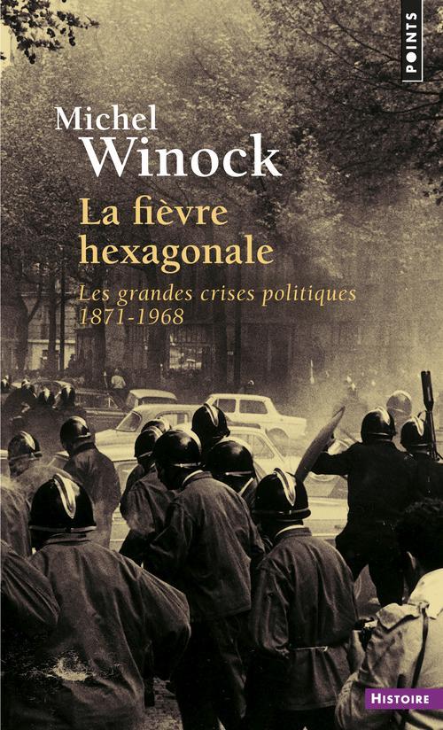La fièvre hexagonale ; les grandes crises politiques 1871-1968