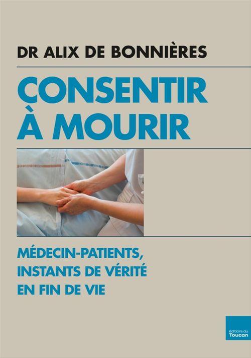 Consentir à mourir  - Dr Alix De Bonnières  - Alix De Bonnieres