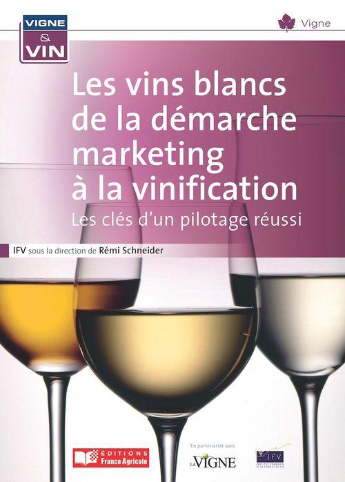 Les vins blancs de la démarche marketing à la vinification ; les clés d'un pilotage réussi