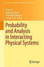 Probability and Analysis in Interacting Physical Systems  - Peter Friz - Stefano Olla - Wolfgang König - Chiranjib Mukherjee