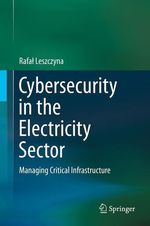 Cybersecurity in the Electricity Sector  - Rafal Leszczyna