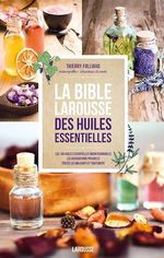 Vente EBooks : La bible Larousse des huiles essentielles  - Thierry Folliard