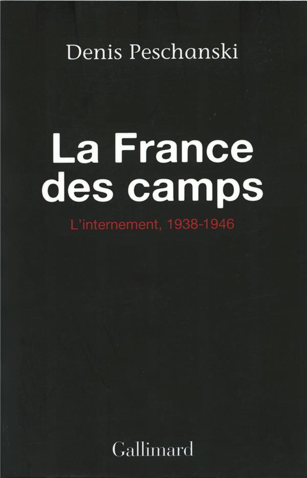 La France des camps ; l'internement, 1938-1946