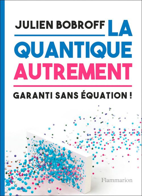 La Quantique Autrement - Garanti Sans Equation !