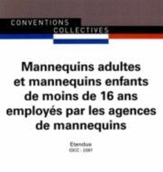 Mannequins adultes et mannequins enfants de moins de 16 ans employés par les agences de mannequins ; convention collective nationale étendue ; IDCC 2397 (2e édition)