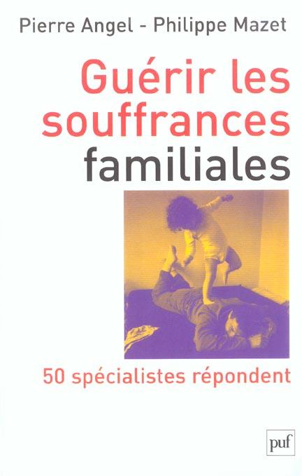 Guerir les souffrances familiales - 50 specialistes repondent