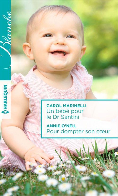 Vente Livre Numérique : Un bébé pour le Dr Santini - Pour dompter son coeur  - Carol Marinelli  - Annie O'Neil