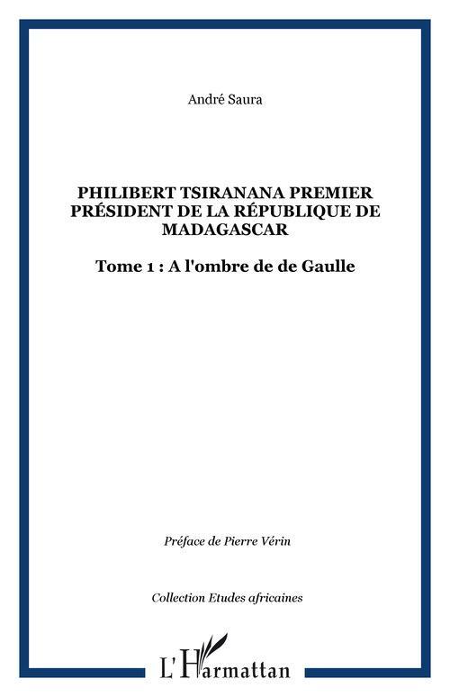 Philibert tsiranana, premier président de la république de madagascar t.1 : à l'ombre de de gaulle