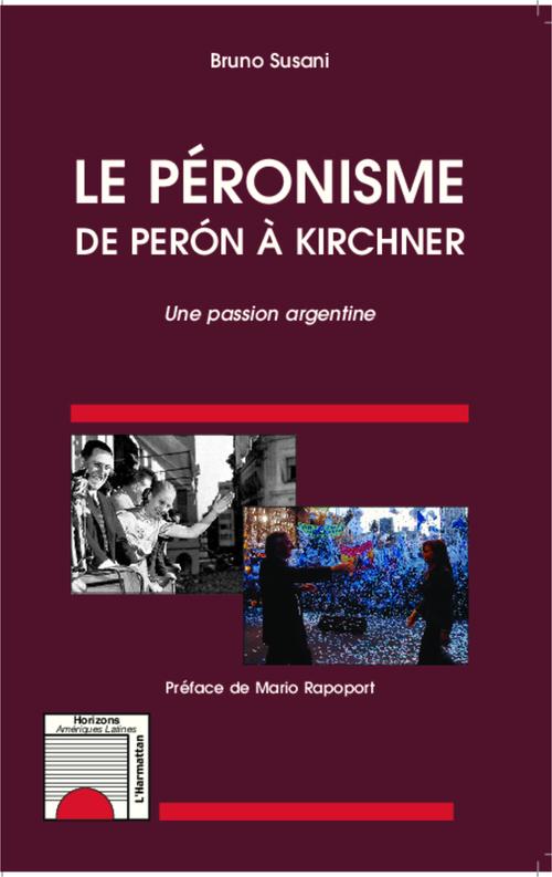 Le péronisme de Perón à Kirchner, une passion argentine