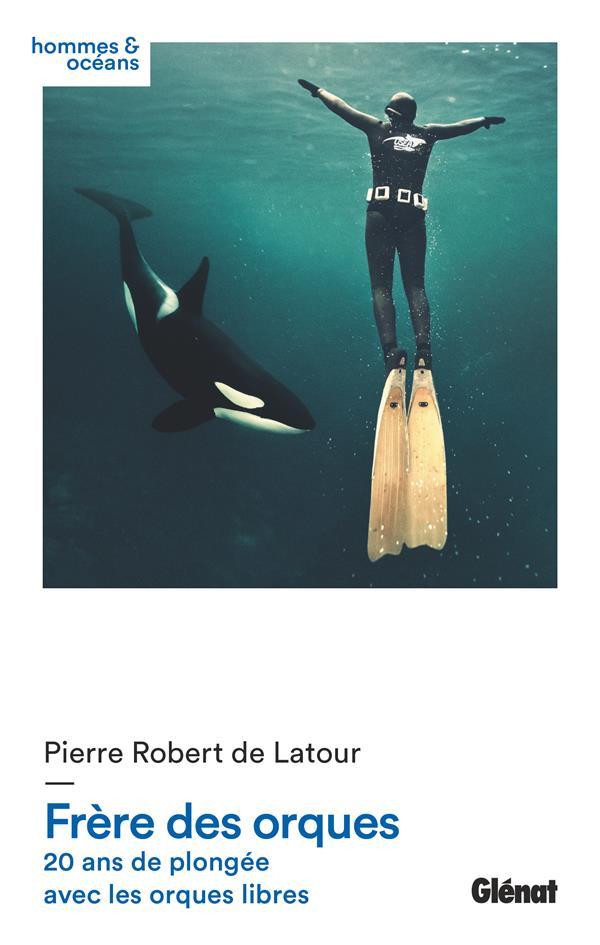 Frère des orques ; 20 ans de plongée avec les orques libres