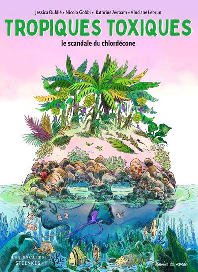 Tropiques toxiques ; le scandale du chlordécone