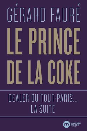 Dealer du Tout-Paris : la suite ; le prince de la coke