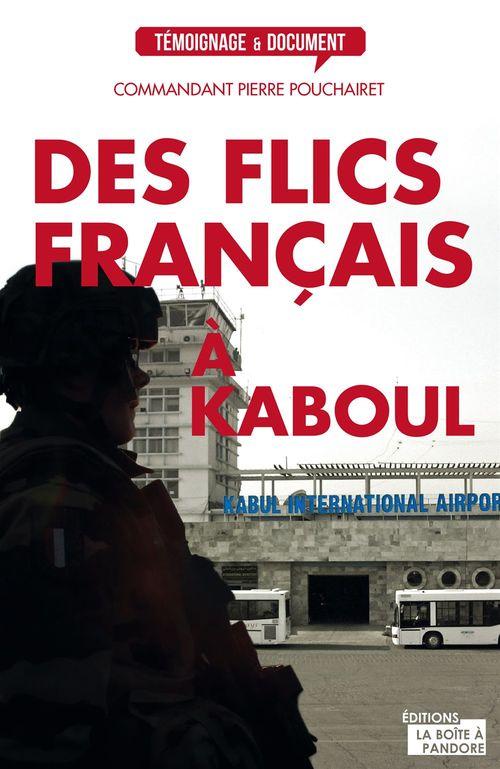 Des flics français à Kaboul  - Pierre Pouchairet