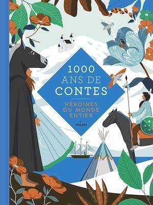 Mille ans de contes ; héroïnes du monde entier