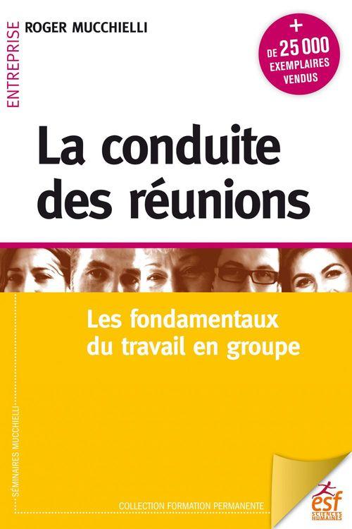 La conduite de réunions ; les fondamentaux du travail en groupe (édition 2018)