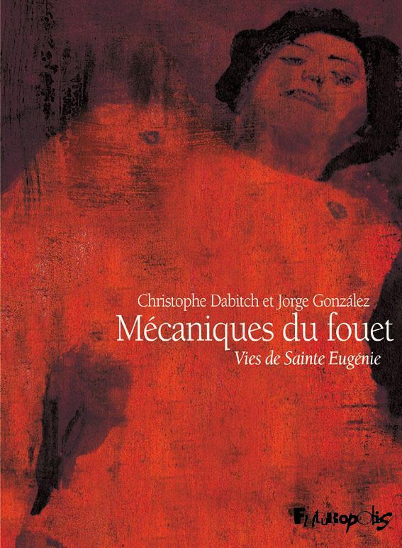 Mécaniques du fouet ; vies de sainte Eugénie
